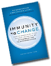 Immunity to Change: How to Overcome It and Unlock the Potential in Yourself and Your Organization